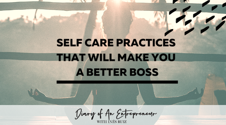 Self care practices to be a better boss
