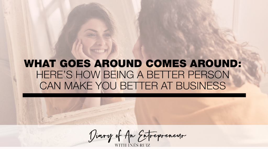 What-Goes-Around-Comes-Around–Here's-How-Being-a-Better-Person-Can-Make-You-Better-at-Business