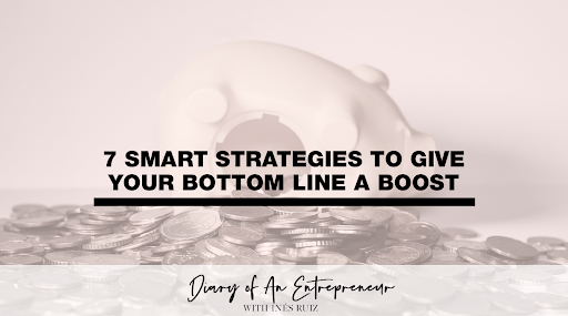 7 Smart Strategies to Give Our Bottom Line A Boost