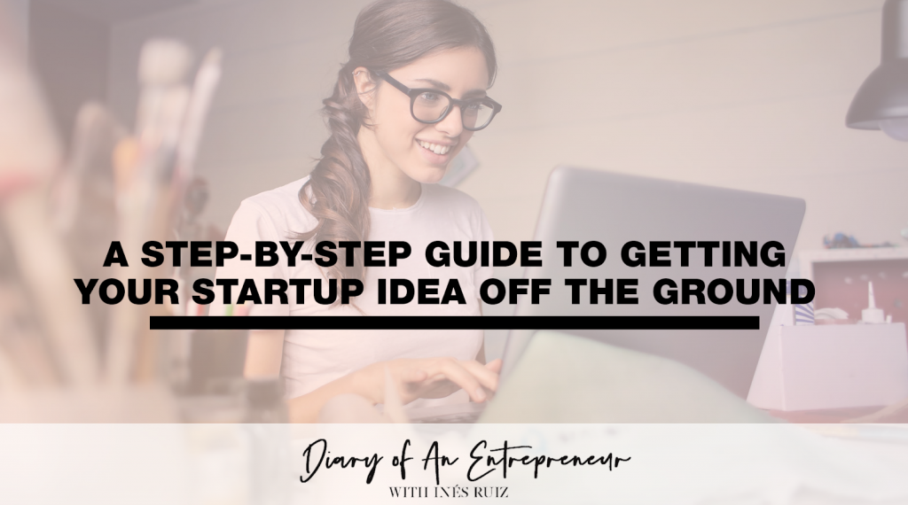 A-Step-By-Step-Guide-to-Getting-Your-Startup-Idea-Off-the-Ground